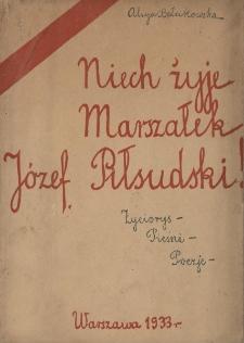 Niech żyje Marszałek Józef Piłsudski! : życiorys, pieśni, poezje