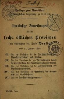 Vorläufige Anweisungen für die sechs östlichen Provinzen (mit Ausnahme der Stadt Berlin) vom 17. Januar 1865 : Beilage zum Amtsblatt der Königlichen Regierung zu Oppeln.
