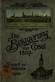 Die Belagerung von Cosel 1807 : Festschrift zur Hundertjahrfeiern der Befreiung der Stadt
