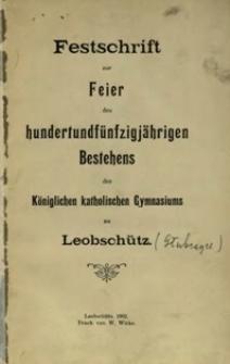 Festschrift zur Feier des hundertundfünfzigjährigen Bestehens des Königlichen katholischen Gymnasiums zu Leobschütz