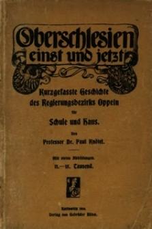 Oberschlesien einst und jetzt : kurzgefasste Geschichte des Regierungsbezirks Oppeln für Schule und Haus