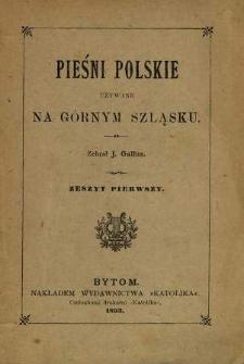 Pieśni polskie używane na Górnym Szląsku. Z.1-10