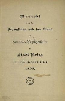 Bericht über die Verwaltung und den Stand der Gemeinde-Angelegenheiten der Stadt Brieg. Für das Jahr 1898