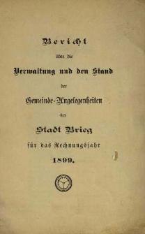Bericht über die Verwaltung und den Stand der Gemeinde-Angelegenheiten der Stadt Brieg. Für das Jahr 1899