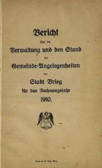 Bericht über die Verwaltung und den Stand der Gemeinde-Angelegenheiten der Stadt Brieg. Für das Jahr 1910