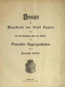 Bericht des Magistrats der Stadt Oppeln über die Verwaltung und den Stand Gemeinde = Angelegenheiten. Für das Etatsjahr 1893/94