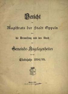 Bericht des Magistrats der Stadt Oppeln über die Verwaltung und den Stand Gemeinde = Angelegenheiten. Für das Etatsjahr 1894/95