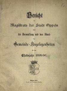 Bericht des Magistrats der Stadt Oppeln über die Verwaltung und den Stand Gemeinde = Angelegenheiten. Für das Etatsjahr 1895/96