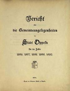 Bericht über die Gemeindeangelegenheiten der Stadt Oppeln. Für die Jahre 1896, 1897, 1898, 1899, 1900