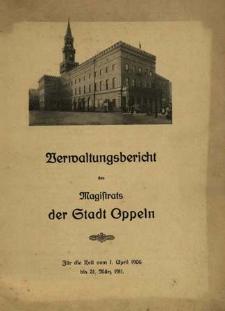 Verwaltungsbericht des Magistrats der Stadt Oppeln : für die Zeit vom 1. April 1906 bis 31 März 1911