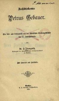 Archidiakonus Petrus Gebauer : Ein Zeit-und Lebensbild aus der schlesischen Kirchengeschichte des 17. Jahrhunderts