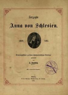 Herzogin Anna von Schlesien : 1204-1265. Erinnerungsblätter zu ihrem sechshundertjährigen Todestage