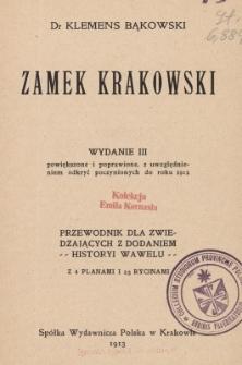 Zamek krakowski : przewodnik dla zwiedzających, z dodaniem historyi Wawelu