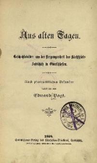 Aus alten Tagen : Geschichtsbilder aus der Vergangenheit des Kirchspiels Sabschütz in Oberschlesien : Nach pfarramtlichen Urkunden