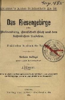 Das Riesengebirge nebst Waldenburg, Grafschaft Glatz und den höhmischen Sudeten : praktisches Handbuch für Reisende