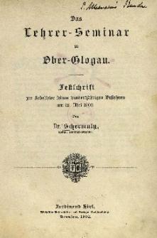 Das Lehrer-Seminar zu Ober-Glogau : Festschrift zur Jubelfeier seines hundertjährigen Bestehens am 12. Mai 1902