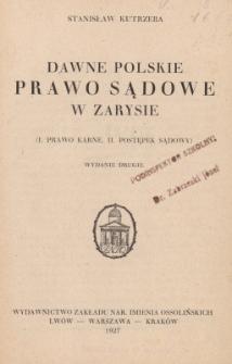 Dawne polskie prawo sądowe w zarysie : (I. Prawo karne. II. Postępek sądowy)