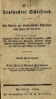 Die Tonkünstler Schlesiens : ein Beitrag zur Kunstgeschichte Schlesiens, vom Jahre 960 bis 1830