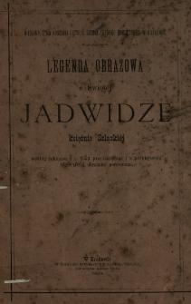 Legenda obrazowa o Świętéj Jadwidze księżnie szlązkiéj : według rękopisu z roku 1353 przedstawiona i z późniejszymi téjże treści obrazami porównana