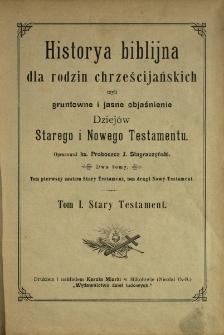 Historya biblijna dla rodzin chrześcijańskich czyli gruntowne i jasne objaśnienie Dziejów Starego i Nowego Testamentu. T. 1