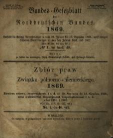 Bundes = Gesetzblatt des Norddeutschen Bundes 1869 : enthält die Gesetze, Verordnungen a. vom 29. Januar bis 13. Dezember 1869, nebst einigen früheren ... Zbiór praw dla Związku północno-niemieckiego 1869