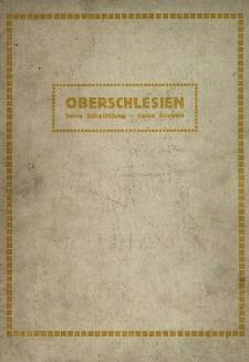 Oberschlesien : seine Entwicklung und seine Zukunft : ein Sammelwerk unter Mitwirkung führender Persönlichkeiten Oberschlesiens und mit besonderer Förderung des Oberpräsidiums
