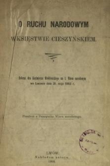 O ruchu narodowym w Księstwie Cieszyńskim : referat Kazimierza Wróblewskiego na I. Wiecu narodowym we Lwowie dnia 31. maja 1903 r.