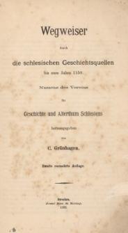 Wegweiser durch die schlesischen Geschichtsquellen bis zum Jahre 1550 : Namens des Vereins für Geschichte und Alterthum Schlesiens
