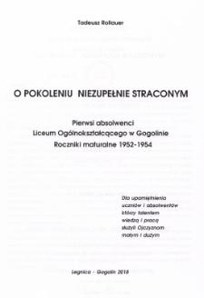 O pokoleniu niezupełnie straconym : pierwsi absolwenci Liceum Ogólnokształcącego w Gogolinie : roczniki maturalne 1952-1954