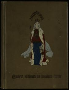 Jadwiga : święta królowa na polskim tronie : opowieść dziejowa w trzech tomach