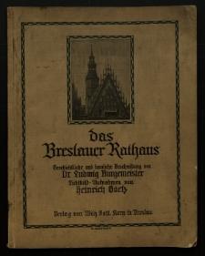 Das Breslauer Rathaus : Geschichtliche und bauliche Beschreibung