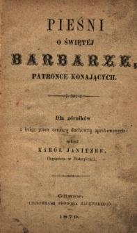 Pieśni o świętej Barbarze, patronce konających : dla górników z ksiąg przez cenzurę duchowną aprobowanych