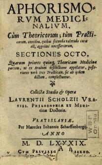 Aphorismorum medicinalium, cum theoricorum; tum practicorumsectiones octo, quarum priores quinque theoricam medicinae partem, ut ex Arabum distinctione appellatur, posteriores vero tres practicam, sic ab iisdem dictam, complectuntur