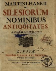 De Silesiorum nominibus antiquitates. Additi sunt tres indices