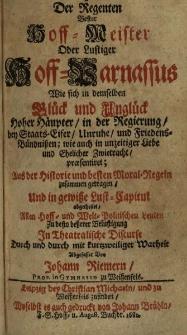 Der Regenten Bester Hoff-Meister oder Lustiger Hoff-Parnassus wie sich in demselben Glück und Unglück Hoher Haupter in der Regierung ...