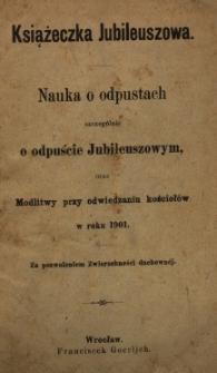 Nauka o odpustach, szczególnie o odpuście Jubileuszowym, oraz Modlitwy przy odwiedzaniu kościołów w roku 1901