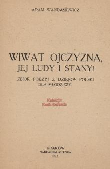 Wiwat ojczyzna, jej ludy i stany! : zbiór poezyj z dziejów Polski dla młodzieży