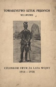 Towarzystwo Sztuk Pięknych we Lwowie członkom swym za lata wojny 1914-1918