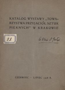 Katalog wystawy Towarzystwa Przyjaciół Sztuk Pięknych w Krakowie : czerwiec - lipiec 1908 r.