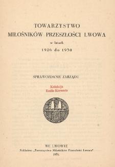 Towarzystwo Miłośników Przeszłości Lwowa w Latach 1926 do 1930 : sprawozdanie Zarządu