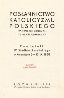 Posłannictwo katolicyzmu polskiego w świetle uchwał I Synodu Plenarnego : pamiętnik IV. Studium Katolickiego w Katowicach 5.-10. IX. 1938