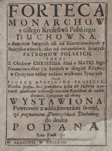 Forteca monarchow y całego Krolestwa Polskiego duchowna... powtornie z additamentami swemi... do druku podana