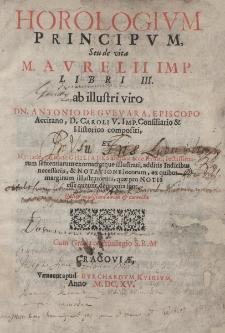 Horologium principum, seu de vita M. Aurelii Imp. libri III [...]. Editio novissima aucta et correcta...