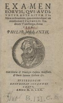 Examen eorum, qui oudiuntur ante ritum publicae ordinotionis, qua commendatur eis ministerium Evangelli: Traditum Vuitebergae, Anno 1554