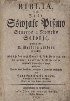 Biblia, to je: Zyłe Sswjate Pißmo Stareho a Noweho Sakonja /predy wot D. Mertena Luther a do njemskeje [.. .]do horneje Lużiskeje [...]pschełożena [...] wot Jana Gottfrieda Kühna