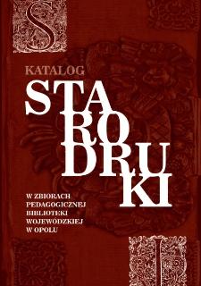 Starodruki w zbiorach Pedagogicznej Biblioteki Wojewódzkiej w Opolu : katalog