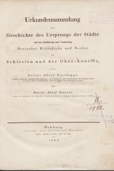 Urkundensammlung zur Geschichte des Ursprungs der Städte und der Einführung und Verbreitung Deutscher Kolonisten und Rechte in Schlesien und der Ober-Lausitz