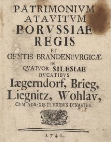 Patrimonium Atavitum Porussiae Regis et gentis Brandenburgicae in quatuor Silesiae Ducatibus, Iaegendorf, Brieg, Liegnitz, Wohlau, cum adnexis pluribus dynastiis