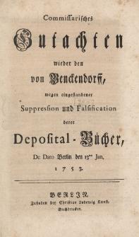 Commissarisches Gutachten wieder den von Benckendorff, wegen eingestandener Suppression und Falsifiication derer Deposital Bucher, De Dato Berlin den 13 ten Jan. 1753