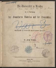 Die Universität zu Breslau vor der Vereinigung der Frankfurter Viadrina mit der Leopoldina : Festschrift der katholisch = theologischen Facultät